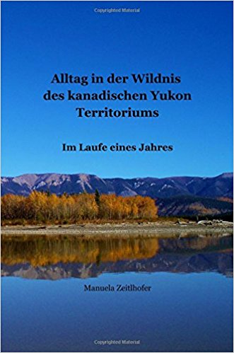 Alltag in der Wildnis des kanadischen Yukon Territoriums - Manuela Zeitlshofer